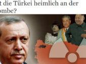 Türkische Atombombe: Anti-Türkei-Propaganda oder Geheimprojekt?